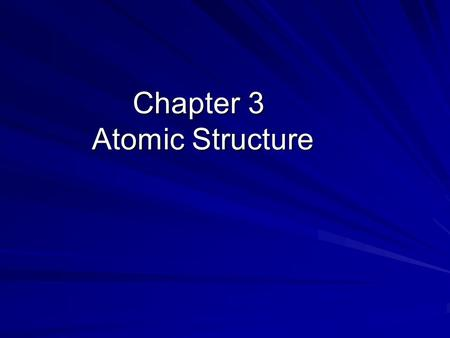 Chapter 3 Atomic Structure. The Structure Of the Atom Particle masschargelocation Proton1 AMU +1in nucleus Neutron 1 AMU 0in nucleus Electron 0 AMU -1.