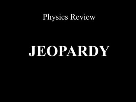 Physics Review JEOPARDY S2C07 Jeopardy Review StaticElectricity WavesRadioactivity The Atom CurrentElectricity 100 200 300 400 500.