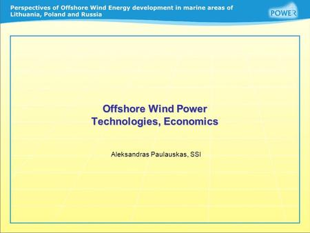 Offshore Wind Power Technologies, Economics Aleksandras Paulauskas, SSI.
