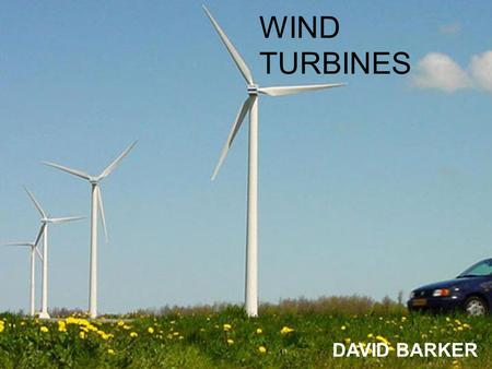 WIND TURBINES DAVID BARKER. Which would you rather live near? ? ? Power Station Wind farm.