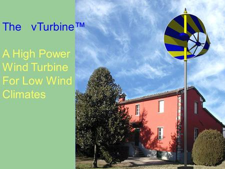 The vTurbine™ A High Power Wind Turbine For Low Wind Climates.