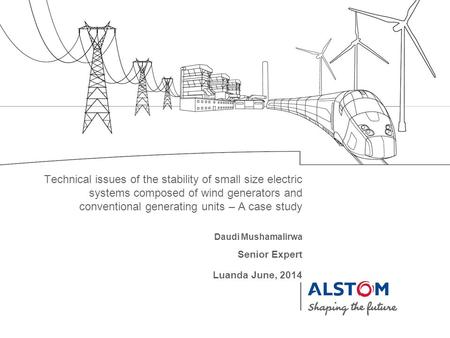 Daudi Mushamalirwa Luanda June, 2014 Technical issues of the stability of small size electric systems composed of wind generators and conventional generating.