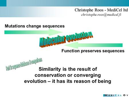 Function preserves sequences Christophe Roos - MediCel ltd Similarity is the result of conservation or converging evolution.