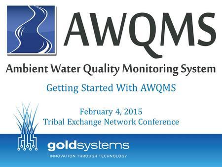 Getting Started With AWQMS February 4, 2015 Tribal Exchange Network Conference.