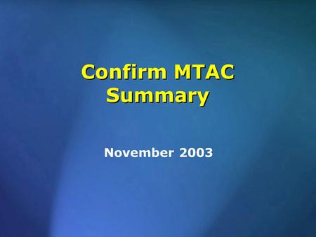 Confirm MTAC Summary November 2003. MTAC Work Teams – Purpose Training & Certification Team Address USPS & Customer training Certification Program under.