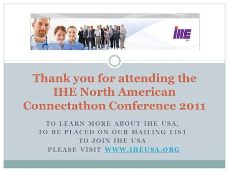 TO LEARN MORE ABOUT IHE USA, TO BE PLACED ON OUR MAILING LIST TO JOIN IHE USA PLEASE VISIT WWW.IHEUSA.ORGWWW.IHEUSA.ORG Thank you for attending the IHE.