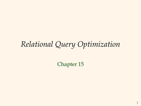 1 Relational Query Optimization Chapter 15. 2 Query Blocks: Units of Optimization  An SQL query is parsed into a collection of query blocks :  An SQL.