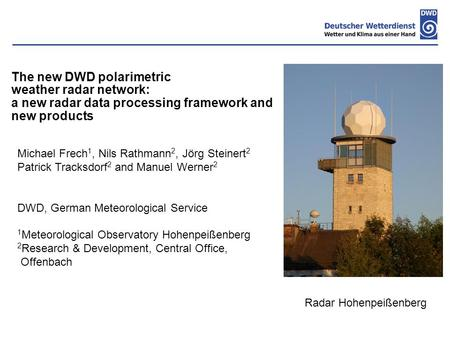 The new DWD polarimetric weather radar network: a new radar data processing framework and new products Michael Frech 1, Nils Rathmann 2, Jörg Steinert.