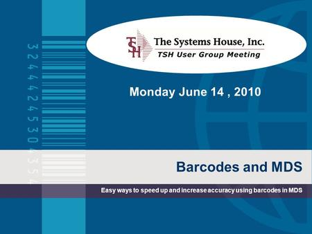 Barcodes and MDS Easy ways to speed up and increase accuracy using barcodes in MDS Monday June 14, 2010.