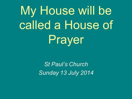 My House will be called a House of Prayer St Paul's Church Sunday 13 July 2014.