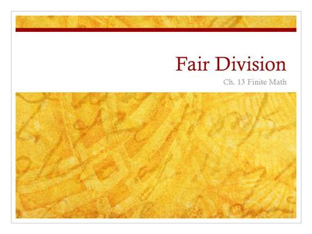 Fair Division Ch. 13 Finite Math. Fair division There are about 1.2 million divorces every year in the U.S. alone. International disputes redefine borders.