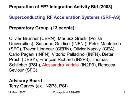14 March 2007O. Napoly, at ESGARD1 Preparation of FP7 Integration Activity Bid (2008) Superconducting RF Acceleration Systems (SRF-AS) Preparatory Group.