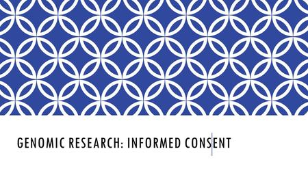 GENOMIC RESEARCH: INFORMED CONSENT. Genomics- a branch of genetics that sequences DNA to analyze the structure and function of genomes (the complete set.