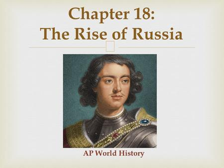  AP World History Chapter 18: The Rise of Russia.