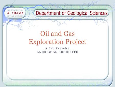 A Lab Exercise ANDREW M. GOODLIFFE Oil and Gas Exploration Project.