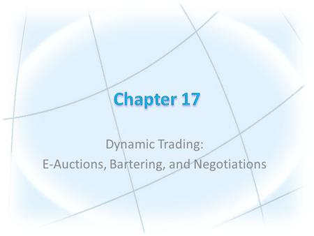 Dynamic Trading: E-Auctions, Bartering, and Negotiations.