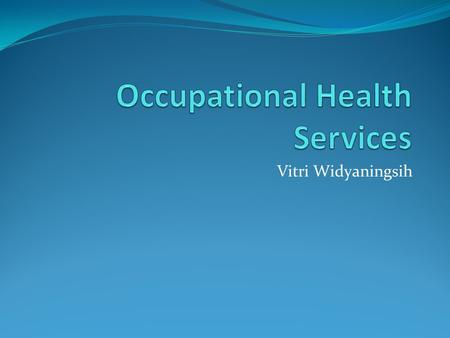 Vitri Widyaningsih. TypeAmeliorativePreventive Industrial medicine ( occupational medicine) Acute medical care Disease evaluation Fitness to work evaluation.