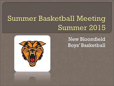 New Bloomfield Boys' Basketball.  Everyone should have a packet that includes: Summer Calendar Schedule New Bloomfield Team Camp Flyer Central Missouri.