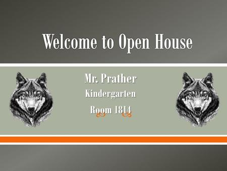  Mr. Prather Kindergarten Room 1814 Florida A & M University– B.S. (Psychology) Florida A & M University– M. Ed. (Educational Leadership) University.