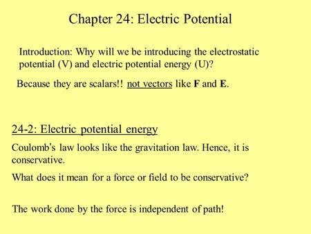 Chapter 24: Electric Potential 24-2: Electric potential energy Coulomb ' s law looks like the gravitation law. Hence, it is conservative. What does it.