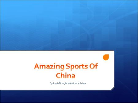 By Leah Doughty And Jack Scher  Fitness and the ability to play sports are very important to the Chinese people. The Chinese take all sports very seriously.