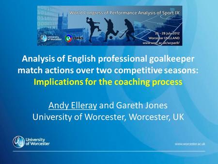 Analysis of English professional goalkeeper match actions over two competitive seasons: Implications for the coaching process Andy Elleray and Gareth Jones.