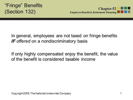 """Fringe"" Benefits (Section 132) Chapter 52 Employee Benefit & Retirement Planning Copyright 2009, The National Underwriter Company1 In general, employees."