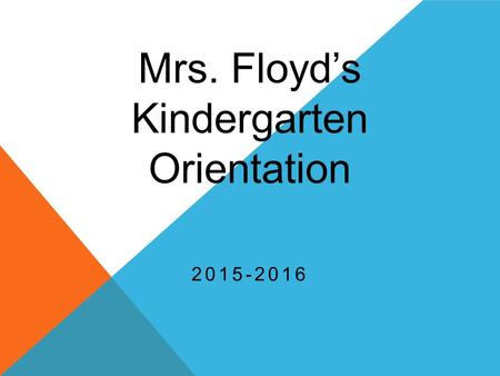 Mrs. Floyd's Kindergarten Orientation 2015-2016. A Little About Me I was born in Germany but raised in Springfield, MO. Now, my husband and I live in.