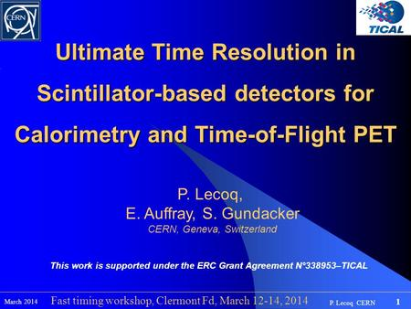 P. Lecoq CERN 1 March 2014 Fast timing workshop, Clermont Fd, March 12-14, 2014 Ultimate Time Resolution in Scintillator-based detectors for Calorimetry.
