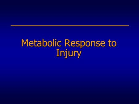 Metabolic Response to Injury. Objectives Factors mediating the metabolic response Consequences of the metabolic response The differences between metabolic.