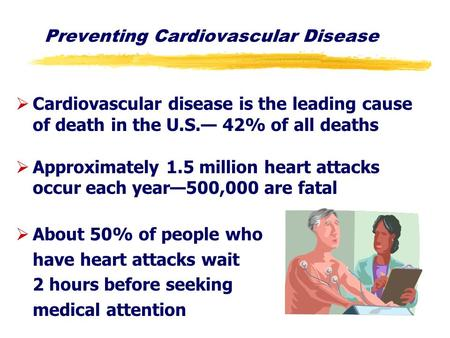 Preventing Cardiovascular Disease ØCardiovascular disease is the leading cause of death in the U.S.— 42% of all deaths ØApproximately 1.5 million heart.
