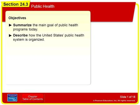 Section 24.3 Public Health Slide 1 of 18 Objectives Summarize the main goal of public health programs today. Describe how the United States' public health.