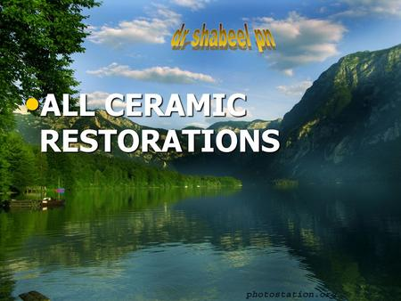 ALL CERAMIC RESTORATIONS ALL CERAMIC RESTORATIONS.