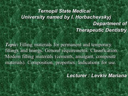 Ternopil State Medical University named by I. Horbachevskyj Department of Therapeutic Dentistry Topic: Filling materials for permanent and temporary fillings.