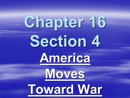 Chapter 16 Section 4 America Moves Toward War. Why?EventSignificance?  German tanks thunder across Poland.  Revise Neutrality Act of 1935 1939 Cash.