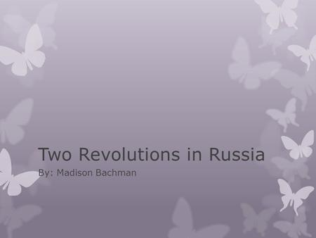 Two Revolutions in Russia By: Madison Bachman. Revolution Rumbling  In March 1917, the first two Russian Revolutions toppled the Romanov dynasty.  Moderates.