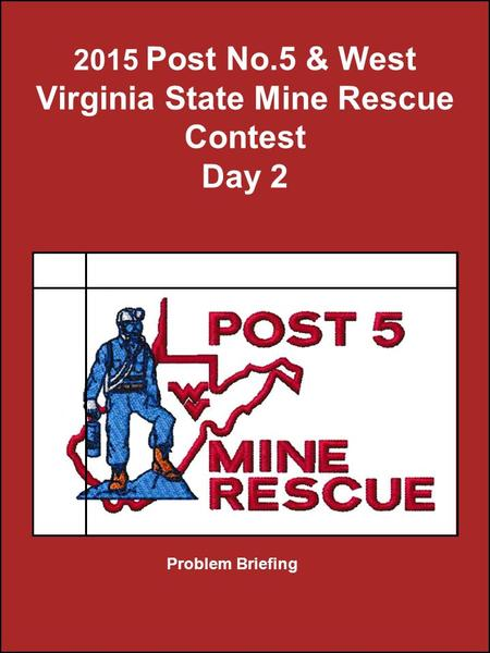 2015 Post No.5 & West Virginia State Mine Rescue Contest Day 2 Problem Briefing.
