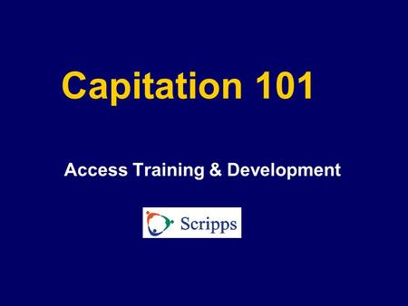 Capitation 101 Access Training & Development Introduction  Form of prepayment  Capitated contracts are always HMOs  Providers accept financial risk.