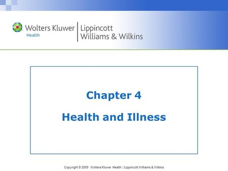 Copyright © 2009 Wolters Kluwer Health | Lippincott Williams & Wilkins Chapter 4 Health and Illness.