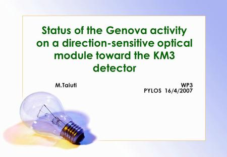 Status of the Genova activity on a direction-sensitive optical module toward the KM3 detector M.Taiuti WP3 PYLOS 16/4/2007.