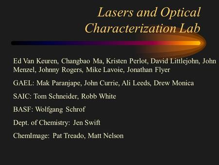 Lasers and Optical Characterization Lab Ed Van Keuren, Changbao Ma, Kristen Perlot, David Littlejohn, John Menzel, Johnny Rogers, Mike Lavoie, Jonathan.