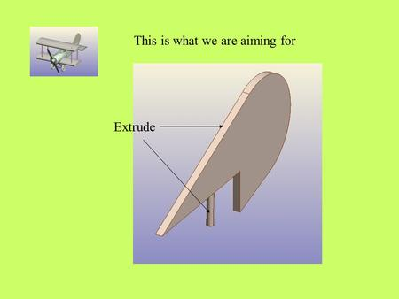 This is what we are aiming for Extrude. Click on the file menu Click on open Open the body of the plane.