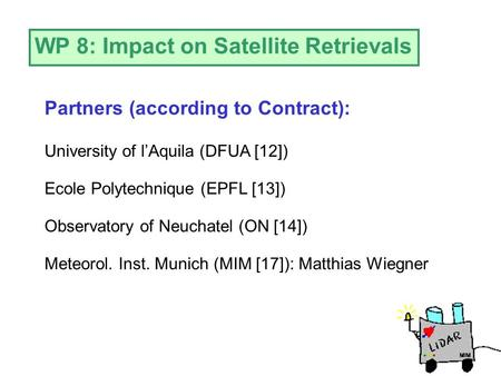WP 8: Impact on Satellite Retrievals University of l'Aquila (DFUA [12]) Ecole Polytechnique (EPFL [13]) Observatory of Neuchatel (ON [14]) Partners (according.