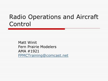Radio Operations and Aircraft Control Matt Winit Fern Prairie Modelers AMA #1921