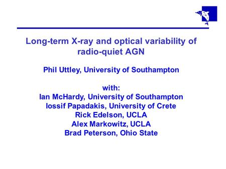 Long-term X-ray and optical variability of radio-quiet AGN Phil Uttley, University of Southampton with: Ian McHardy, University of Southampton Iossif Papadakis,