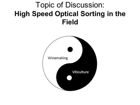 Topic of Discussion: High Speed Optical Sorting in the Field Winemaking Viticulture.