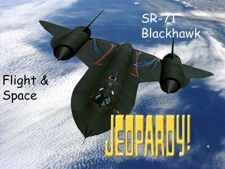 SR-71 Blackhawk Flight & Space $100 $200 $300 $400 $500 $100 $200 $300 $400 $500 $100 $200 $300 $400 $500 $100 $200 $300 $400 $500 $100 $200 $300 $400.