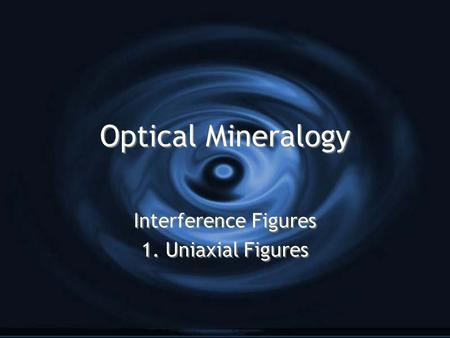 Interference Figures 1. Uniaxial Figures