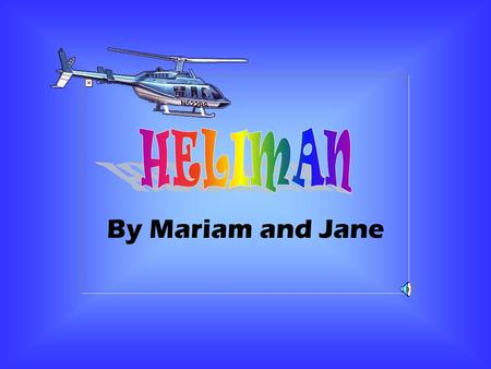 By Mariam and Jane Contents History How does a heliman work? Logo/Acronym Designs Side/Front view Bibliography Credits.