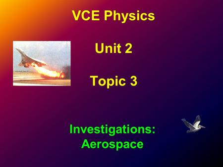 VCE Physics Unit 2 Topic 3 Investigations: Aerospace.
